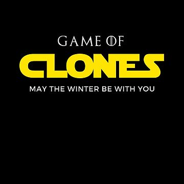 Game Of Clones - May The Winter Be With You Star Game Wars by overstyle