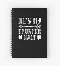 St. Patrick's Day He's My Drunker Half Gift Spiral Notebook