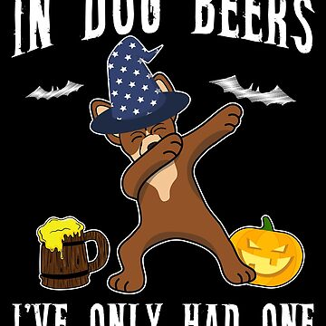 Dabbing Chihuahua Halloween Dog Beer Only One Funny Halloween Dog Boo Party Outfit last minute joke Puppy Lover Costume Here For The Boos by bulletfast