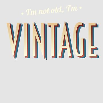 I'm Not Old I'm Vintage (TM) by WordvineMedia