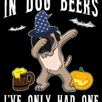 Dabbing Mastiff Halloween Dog Beer Only One Funny Halloween Dog Boo Party Outfit last minute joke Puppy Lover Costume Here For The Boos by bulletfast