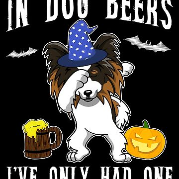 Dabbing Papillon Halloween Dog Beer Only One Funny Halloween Dog Boo Party Outfit last minute joke Puppy Lover Costume Here For The Boos by bulletfast