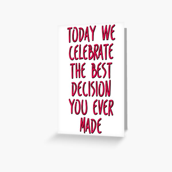 Anniversary Card, The Best Decision You Ever Made Greeting Card
