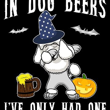 Dabbing Poodle Halloween Dog Beer Only One Funny Halloween Dog Boo Party Outfit last minute joke Puppy Lover Costume Here For The Boos by bulletfast