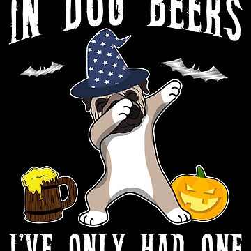 Dabbing Pug Halloween Dog Beer Only One Funny Halloween Dog Boo Party Outfit last minute joke Puppy Lover Costume Here For The Boos by bulletfast
