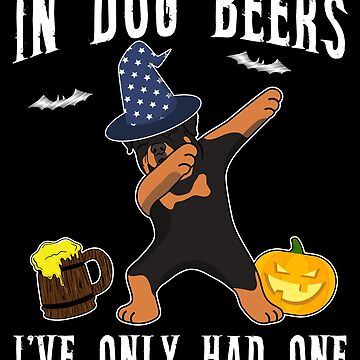 Dabbing Rottweiler Halloween Dog Beer Only One Funny Halloween Dog Boo Party Outfit last minute joke Puppy Lover Costume Here For The Boos by bulletfast