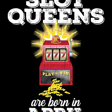 Slots April Birthday Design - Slot Queens Are Born In April by kudostees