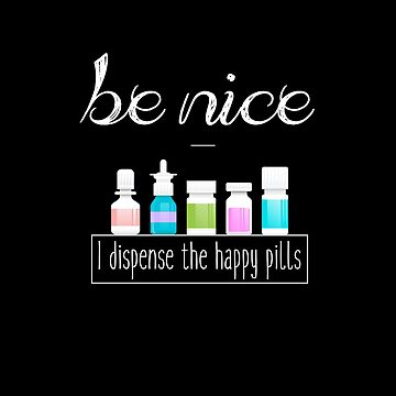 Be Nice - I Dispense The Happy Pills - Cool Nurse Medical Design by overstyle