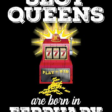 Slots February Birthday Design - Slot Queens Are Born In February by kudostees