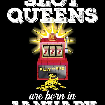 Slots January Birthday Design - Slot Queens Are Born In January by kudostees