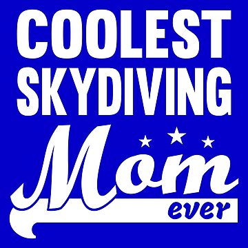 Skydiver - Coolest Skydiving Mom Shirt by Juttas-Shirts