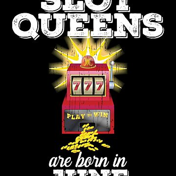 Slots June Birthday Design - Slot Queens Are Born In June by kudostees