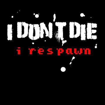 I Don't Die I Respawn - Gamers Cool Design by overstyle