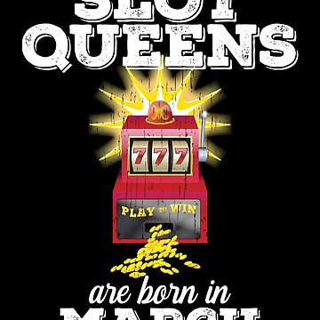 Slots March Birthday Design - Slot Queens Are Born In March by kudostees