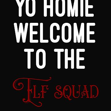 Yo Homie Welcome To The Elf Squad by 64thMixUp