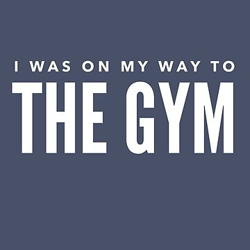 I was on my way to the gym by mivpiv