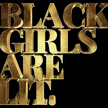 Black Girls Are Lit Golden Typo by Under-TheTable