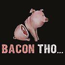 Bacon Tho - Vegane Kunst von Caroletta
