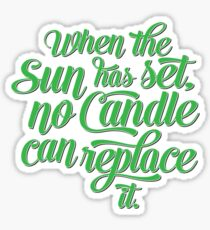 When the Sun has set, no Candle can replace it. Sticker