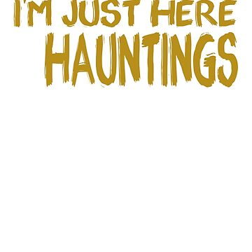 I'm Just Here For The Hauntings Funny Ghost Hunter Paranormal Investigator Designs by gallerytees