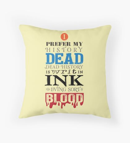 I prefer my history dead Throw Pillow