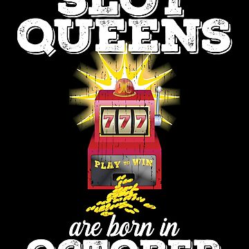 Slots October Birthday Design - Slot Queens Are Born In October by kudostees