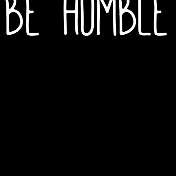 Be Humble Motivation by with-care