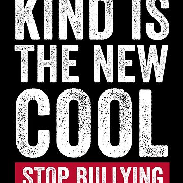 Kind Is The New Cool Stop Bullying by with-care