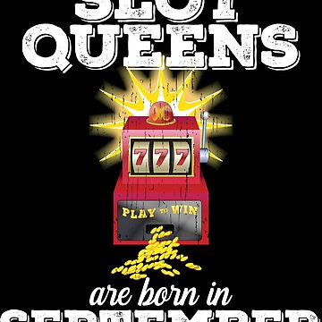 Slots September Birthday Design - Slot Queens Are Born In September by kudostees