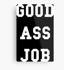 Good Ass Job Metal Print