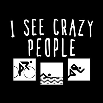 I See Crazy People- Funny Triathlon T-shirt- Swim, Bike, Run by SmartStyle