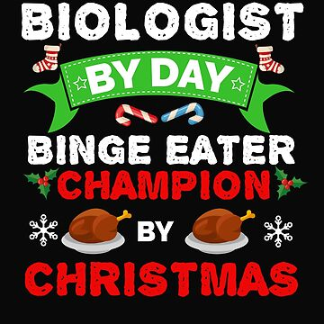Biologist by day Binge Eater by Christmas Xmas by losttribe