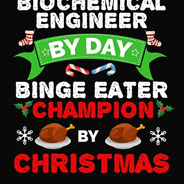 Biochemical Engineer by day Binge Eater by Christmas Xmas by losttribe