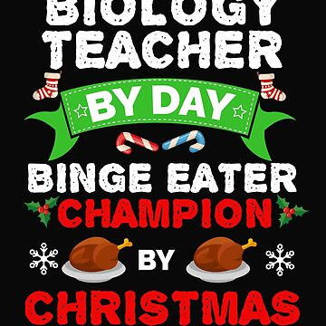 Biology teacher by day Binge Eater by Christmas Xmas by losttribe