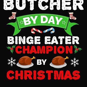Butcher by day Binge Eater by Christmas Xmas by losttribe