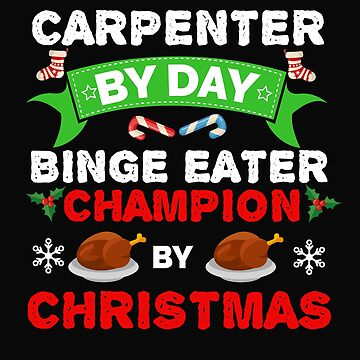 Carpenter by day Binge Eater by Christmas Xmas by losttribe