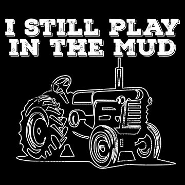 Tractor Funny Design - I Still Play In The Mud by kudostees