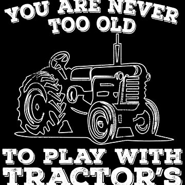 Tractor Funny Design - You Are Never Too Old To Play With Tractors by kudostees