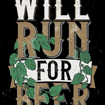 Will Run For Beer Distressed Beer Running Gift by kolbasound