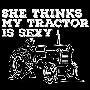 Tractor Funny Design - She Thinks My Tractor Is Sexy by kudostees