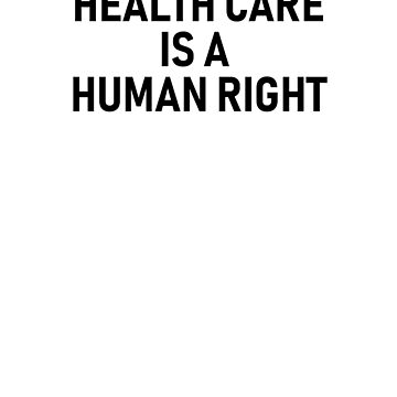 Health Care is a Human Right by skr0201