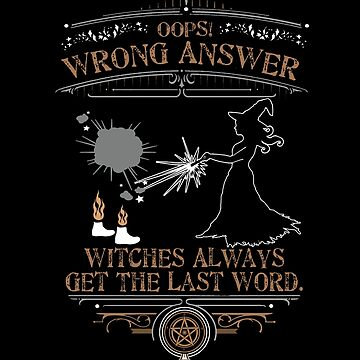 Oops, Wrong Answer. Witches Always Get The Last Word Wiccan, Pagan Witchcraft, Funny Halloween Designs by gallerytees