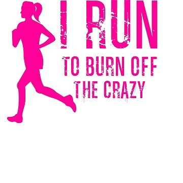I run to burn off the crazy by Faba188