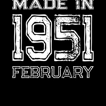 Birthday Celebration Made In February 1951 Birth Year by FairOaksDesigns
