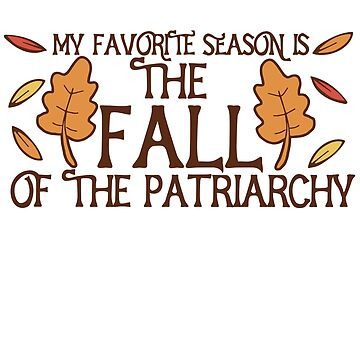 My favorite season is the fall of the patriarchy  by Boogiemonst