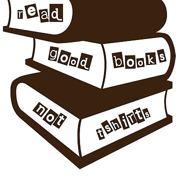 Read Good Books Not T-shirts by design2try