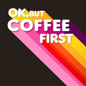 Coffee first - retro rainbow typography by ShowMeMars