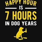 Happy hour is 7 hours in dog years by goodtogotees