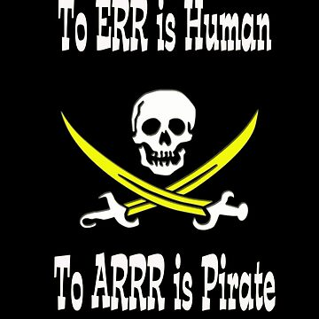 To Err IS Human To Arrr is Pirate Funny Pirate Talk Like A Pirate Day Design by gallerytees