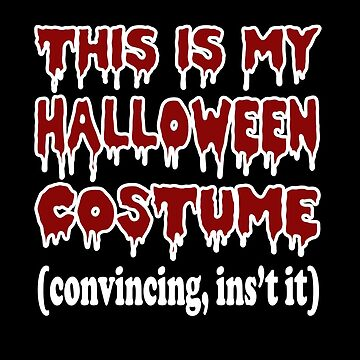 This is my Halloween Costume Shirt Convincing Isnt It by Teeshirtrepub